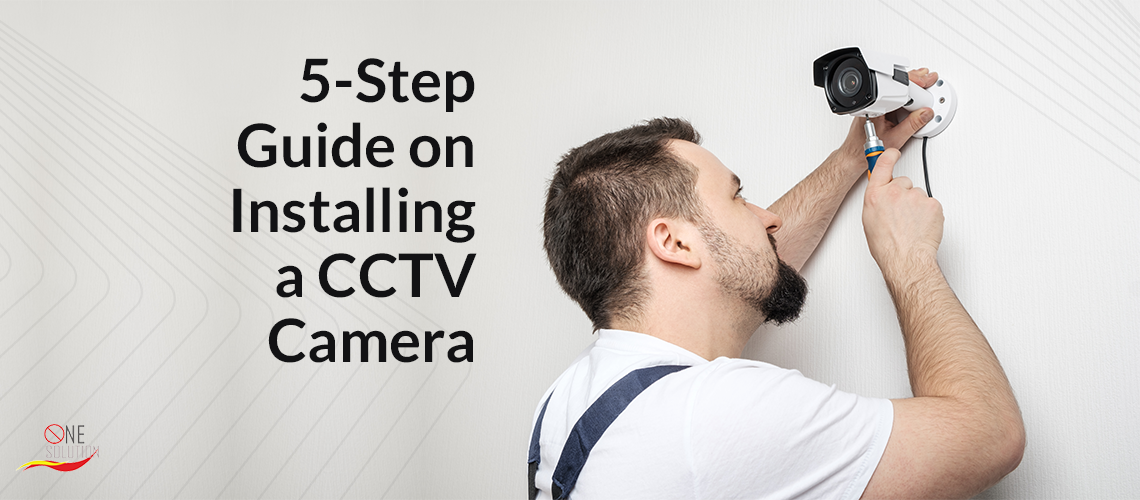 5 Step Guide on Installing a CCTV Camera